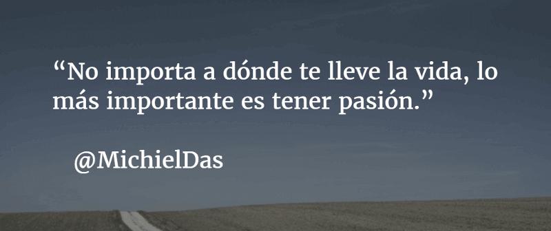 Lo más importante es tener pasión - Michiel Das